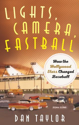 Cover image for the book Lights, Camera, Fastball: How the Hollywood Stars Changed Baseball