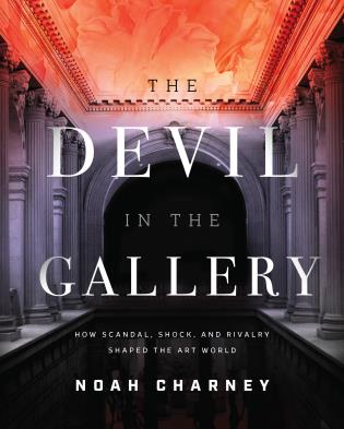 Cover image for the book The Devil in the Gallery: How Scandal, Shock, and Rivalry Shaped the Art World