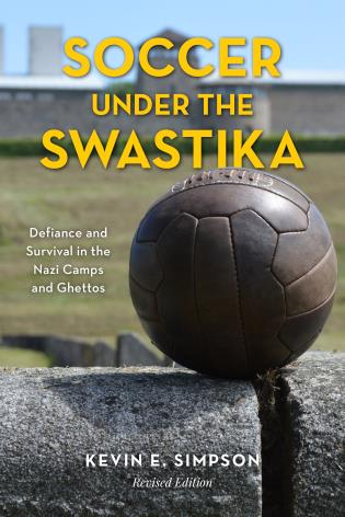 Cover image for the book Soccer under the Swastika: Defiance and Survival in the Nazi Camps and Ghettos, Revised Edition