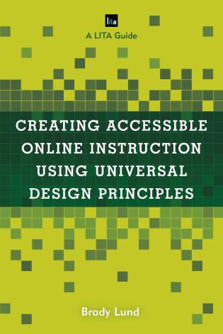 Cover image for the book Creating Accessible Online Instruction Using Universal Design Principles: A LITA Guide
