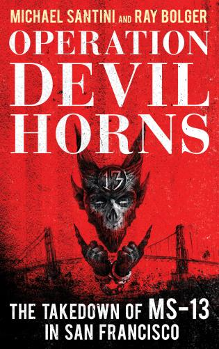 Cover image for the book Operation Devil Horns: The Takedown of MS-13 in San Francisco