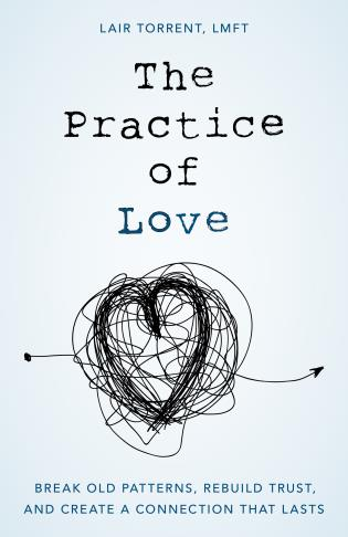Cover image for the book The Practice of Love: Break Old Patterns, Rebuild Trust, and Create a Connection That Lasts