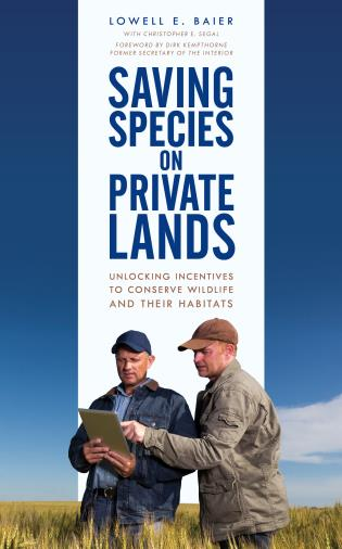 Cover image for the book Saving Species on Private Lands: Unlocking Incentives to Conserve Wildlife and Their Habitats