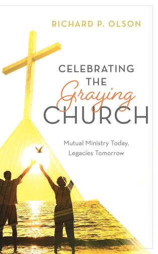 Cover image for the book Celebrating the Graying Church: Mutual Ministry Today, Legacies Tomorrow