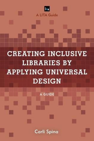 Cover image for the book Creating Inclusive Libraries by Applying Universal Design: A Guide