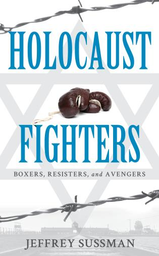 Cover image for the book Holocaust Fighters: Boxers, Resisters, and Avengers