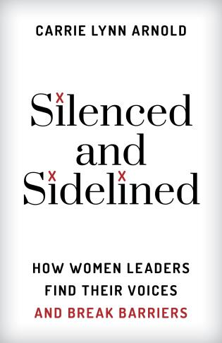 Cover image for the book Silenced and Sidelined: How Women Leaders Find Their Voices and Break Barriers