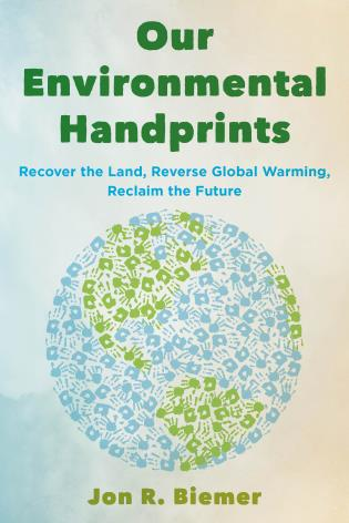 Cover image for the book Our Environmental Handprints: Recover the Land, Reverse Global Warming, Reclaim the Future