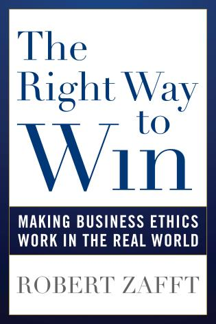 Cover image for the book The Right Way to Win: Making Business Ethics Work in the Real World