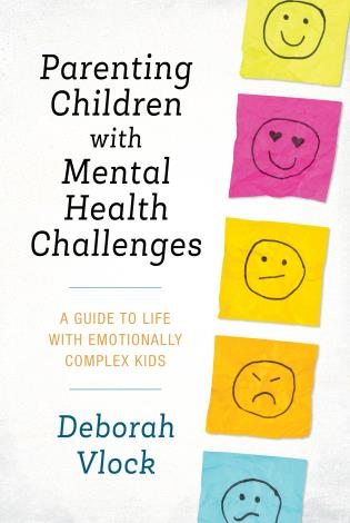 Cover image for the book Parenting Children with Mental Health Challenges: A Guide to Life with Emotionally Complex Kids