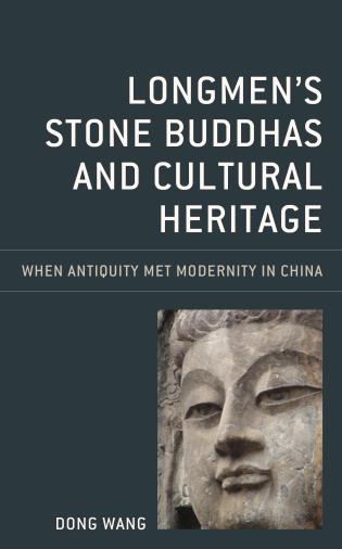 Cover image for the book Longmen's Stone Buddhas and Cultural Heritage: When Antiquity Met Modernity in China