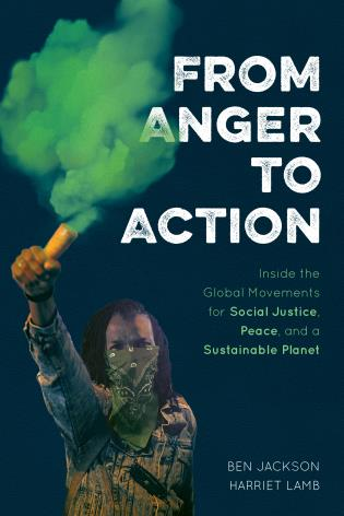 Cover image for the book From Anger to Action: Inside the Global Movements for Social Justice, Peace, and a Sustainable Planet