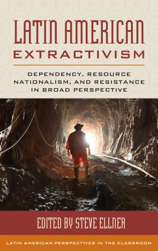 Cover image for the book Latin American Extractivism: Dependency, Resource Nationalism, and Resistance in Broad Perspective