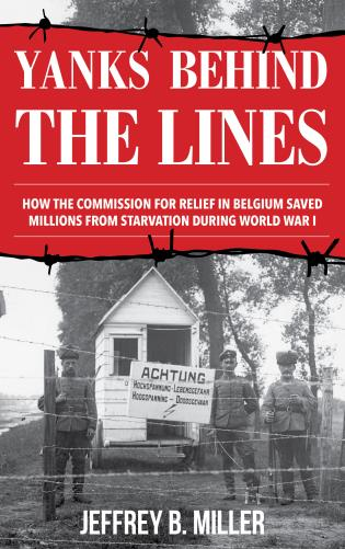 Cover image for the book Yanks behind the Lines: How the Commission for Relief in Belgium Saved Millions from Starvation during World War I