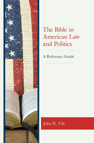 Cover image for the book The Bible in American Law and Politics: A Reference Guide