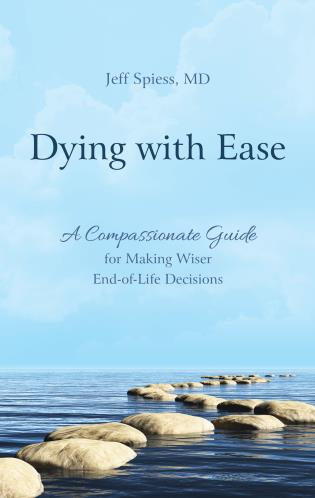 Cover image for the book Dying with Ease: A Compassionate Guide for Making Wiser End-of-Life Decisions