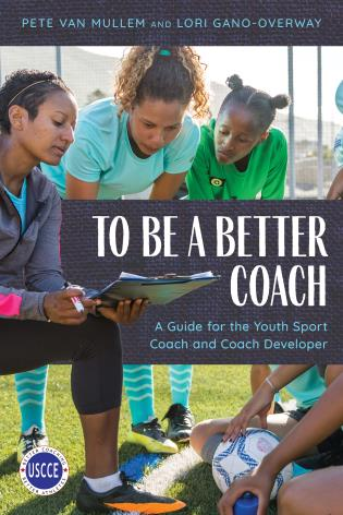 Cover image for the book To Be a Better Coach: A Guide for the Youth Sport Coach and Coach Developer