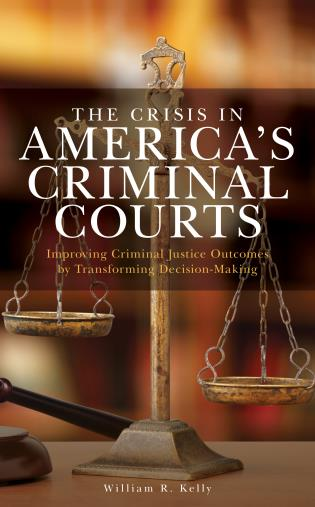 Cover image for the book The Crisis in America's Criminal Courts: Improving Criminal Justice Outcomes by Transforming Decision-Making
