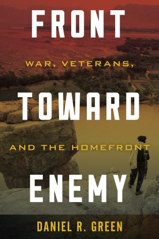 Cover image for the book Front toward Enemy: War, Veterans, and the Homefront