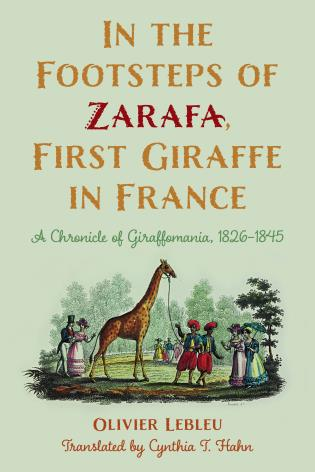 Cover image for the book In the Footsteps of Zarafa, First Giraffe in France: A Chronicle of Giraffomania, 1826–1845