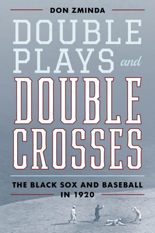 Cover image for the book Double Plays and Double Crosses: The Black Sox and Baseball in 1920