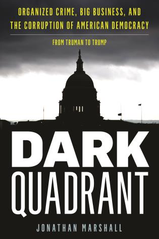 Cover image for the book Dark Quadrant: Organized Crime, Big Business, and the Corruption of American Democracy