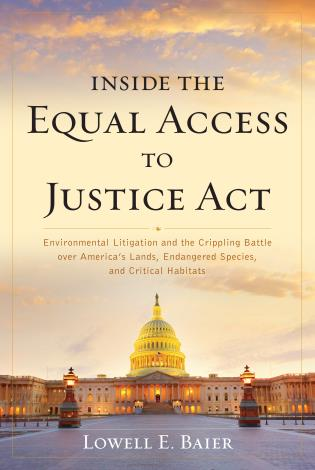 Cover image for the book Inside the Equal Access to Justice Act: Environmental Litigation and the Crippling Battle over America's Lands, Endangered Species, and Critical Habitats