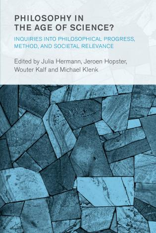 Cover image for the book Philosophy in the Age of Science?: Inquiries into Philosophical Progress, Method, and Societal Relevance