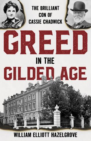 Cover image for the book Greed in the Gilded Age: The Brilliant Con of Cassie Chadwick