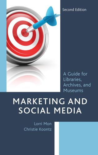 Cover image for the book Marketing and Social Media: A Guide for Libraries, Archives, and Museums, Second Edition