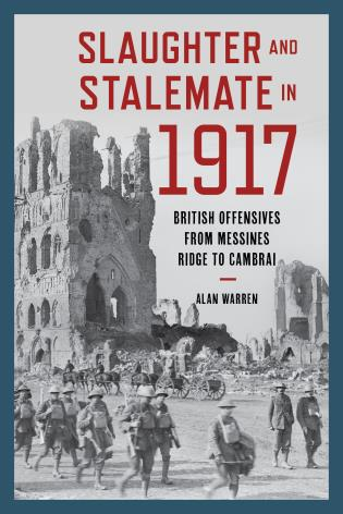 Cover image for the book Slaughter and Stalemate in 1917: British Offensives from Messines Ridge to Cambrai