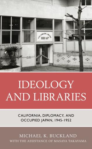 Cover image for the book Ideology and Libraries: California, Diplomacy, and Occupied Japan, 1945–1952