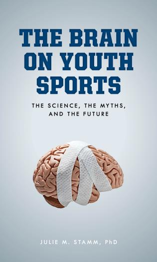 Cover image for the book The Brain on Youth Sports: The Science, the Myths, and the Future