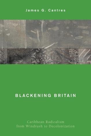 Cover image for the book Blackening Britain: Caribbean Radicalism from Windrush to Decolonization