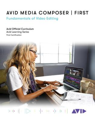 Cover image for the book Avid Media Composer | First: Fundamentals of Video Editing