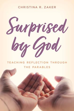 Cover image for the book Surprised by God: Teaching Reflection through the Parables