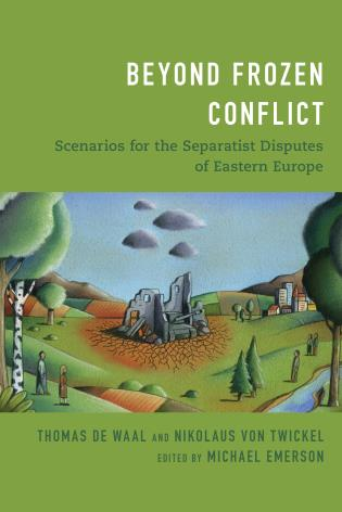 Cover image for the book Beyond Frozen Conflict: Scenarios for the Separatist Disputes of Eastern Europe