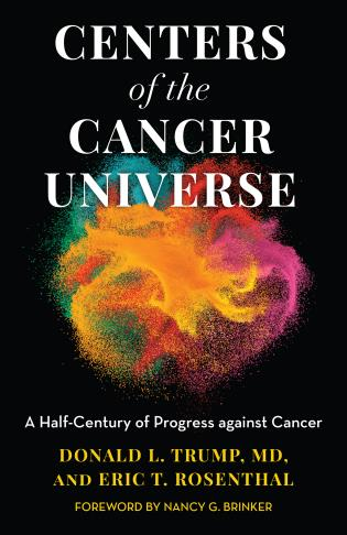 Cover image for the book Centers of the Cancer Universe: A Half-Century of Progress Against Cancer