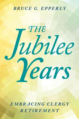 Cover image for the book The Jubilee Years: Embracing Clergy Retirement