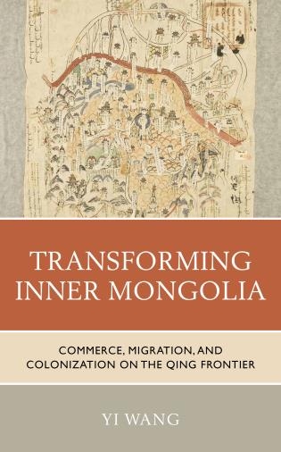 Cover image for the book Transforming Inner Mongolia: Commerce, Migration, and Colonization on the Qing Frontier