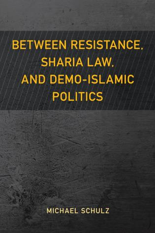 Cover image for the book Between Resistance, Sharia Law, and Demo-Islamic Politics