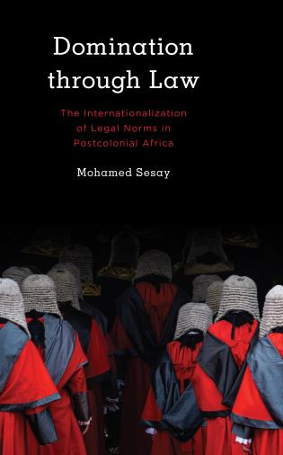 Cover image for the book Domination Through Law: The Internationalization of Legal Norms in Postcolonial Africa