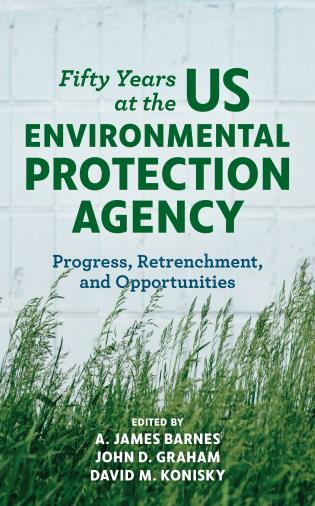 Cover image for the book Fifty Years at the US Environmental Protection Agency: Progress, Retrenchment, and Opportunities