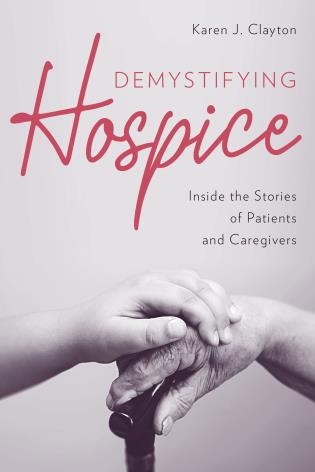 Cover image for the book Demystifying Hospice: Inside the Stories of Patients and Caregivers