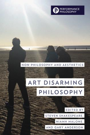 Cover image for the book Art Disarming Philosophy: Non-philosophy and Aesthetics