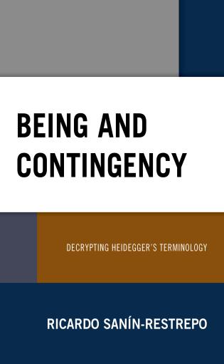 Cover image for the book Being and Contingency: Decrypting Heidegger's Terminology