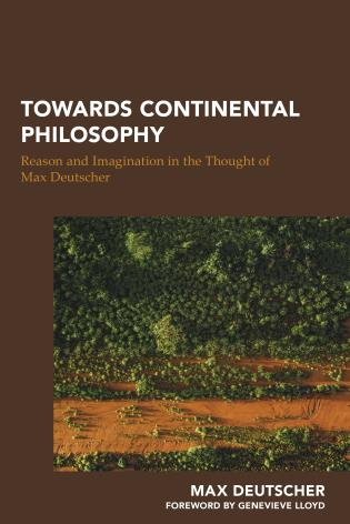 Cover image for the book Towards Continental Philosophy: Reason and Imagination in the Thought of Max Deutscher