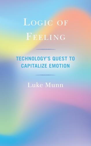 Cover image for the book Logic of Feeling: Technology's Quest to Capitalize Emotion