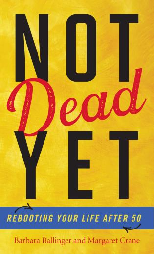 Cover image for the book Not Dead Yet: Rebooting Your Life after 50