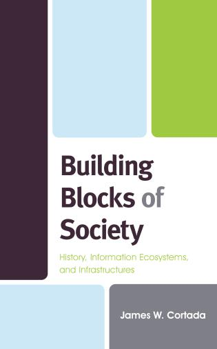 Cover image for the book Building Blocks of Society: History, Information Ecosystems and Infrastructures